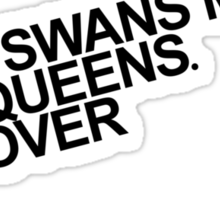 Some Swans marry Evil Queens. Get over it. Sticker
