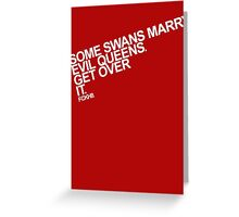 Some Swans marry Evil Queens. Get over it. Greeting Card