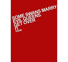 Some Swans marry Evil Queens. Get over it. Photographic Print
