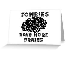 Zombies Have More Brains Greeting Card