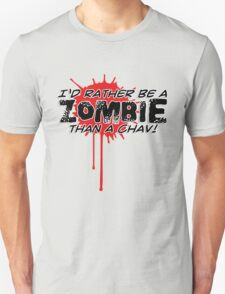 I'd Rather be a ZOMBIE than a Chav! T-Shirt