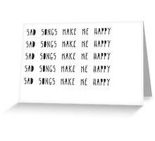 Sad songs make me happy. Greeting Card