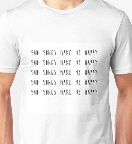 Sad songs make me happy. Unisex T-Shirt