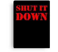 Shut it Down Canvas Print