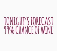 Funny 'Tonight's Forecast: 99% Chance of Wine' T-Shirt by Albany Retro