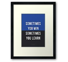 Sometimes you win, Sometimes you learn Framed Print