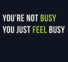 You are not Busy You just Feel Busy by quotesutra