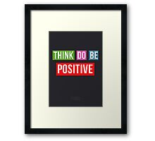 Think Positive Do Positive Be Positive Framed Print