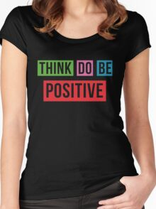 Think Positive Do Positive Be Positive Women's Fitted Scoop T-Shirt