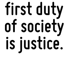 I think the first duty of society is justice. by Quotr
