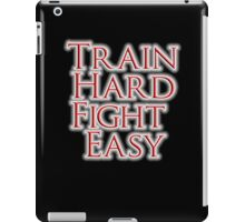 Train Hard, Fight Easy, Boxing, MMA, Judo, Karate, Kung fu, Ju jitsu, Wrestling, etc iPad Case/Skin