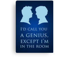 I'd Call You A Genius II Canvas Print