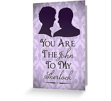 The John To My Sherlock Greeting Card