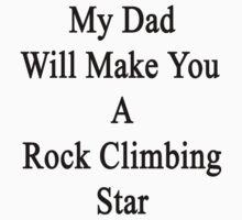 My Dad Will Make You A Rock Climbing Star  by supernova23