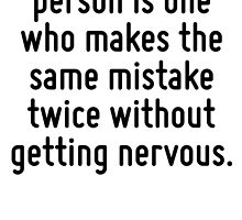 A well adjusted person is one who makes the same mistake twice without getting nervous. by Quotr
