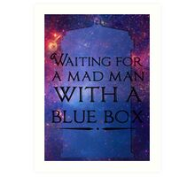 Waiting For A Mad Man With A Blue Box Art Print