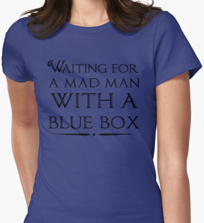 Waiting For A Mad Man With A Blue Box Womens Fitted T-Shirt