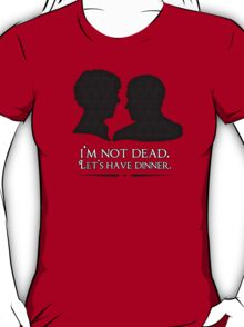 I'm Not Dead. Let's Have Dinner. T-Shirt