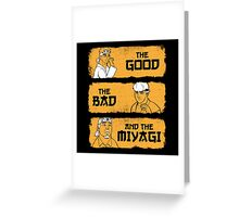 The Good, The Bad, And The Miyagi Greeting Card