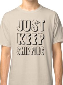 Just Keep Shipping Classic T-Shirt