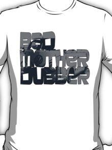 Bad Mother Dubber! T-Shirt