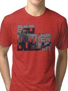 Bad Mother Dubber! Tri-blend T-Shirt
