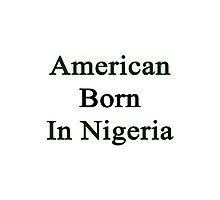 American Born In Nigeria  Photographic Print