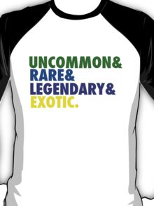 Uncommon & Rare & Legendary & Exotic. T-Shirt