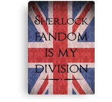 Sherlock Fandom Is My Division Canvas Print