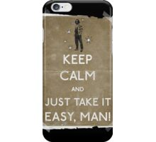 Keep calm and just take it easy man 14 iPhone Case/Skin