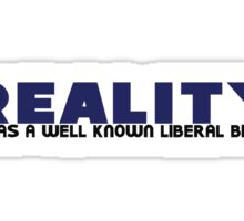 Reality has a well known liberal bias Sticker