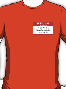 Hello, my name is Inigo Montoya T-Shirt