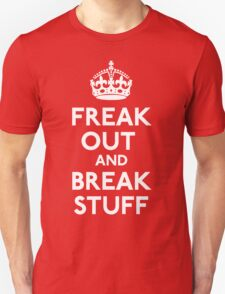 Freak Out And Break Stuff T-Shirt