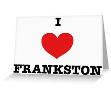 I LOVE FRANKSTON Greeting Card