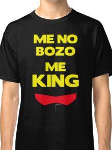 Me No Bozo, Me King Classic T-Shirt