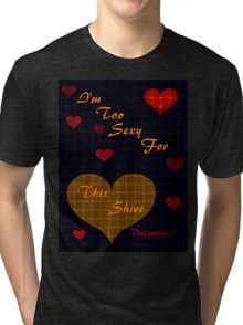 I'm Too Sexy For Tri-blend T-Shirt