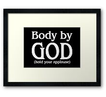 Body by God (hold your applause) - for dark colors Framed Print