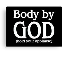 Body by God (hold your applause) - for dark colors Canvas Print
