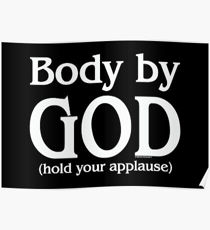 Body by God (hold your applause) - for dark colors Poster