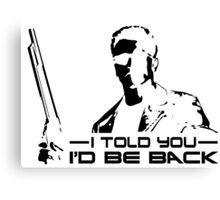 I'll be back - I told you Canvas Print