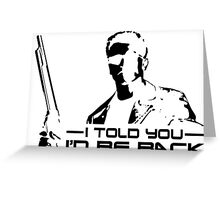 I'll be back - I told you Greeting Card