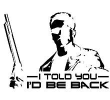I'll be back - I told you Photographic Print