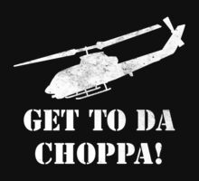 Get to the Choppa by KDGrafx