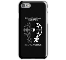 Different Worlds Should Embrace, Rather Than Collide iPhone Case/Skin