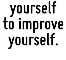 Know yourself to improve yourself. by Quotr