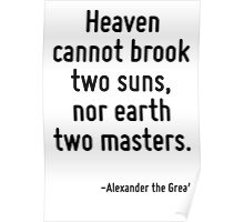 Heaven cannot brook two suns, nor earth two masters. Poster
