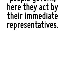 Here, sir, the people govern; here they act by their immediate representatives. by Quotr