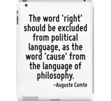 The word 'right' should be excluded from political language, as the word 'cause' from the language of philosophy. iPad Case/Skin