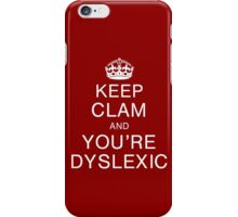 Keep clam and you're dyslexic iPhone Case/Skin
