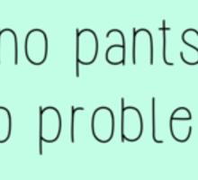 No Pants No Problem Sticker